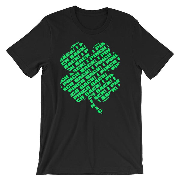 Fun shirt to wear to work on St Patrick's Day that has a green four leaf clover made up of the words I Pinch Back - Unisex black colored t-shirt