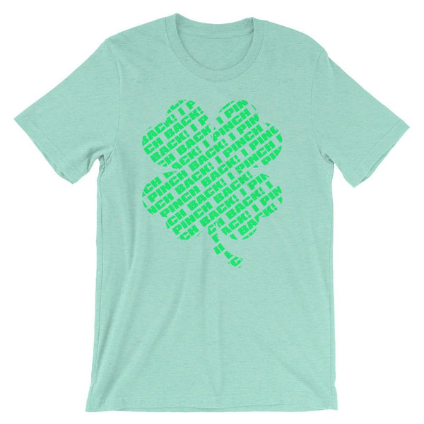 Fun shirt to wear to work on St Patrick's Day that has a green four leaf clover made up of the words I Pinch Back - Unisex heather mint green colored t-shirt