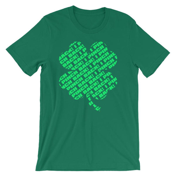 Fun shirt to wear to work on St Patrick's Day that has a green four leaf clover made up of the words I Pinch Back - Unisex leaf green colored t-shirt