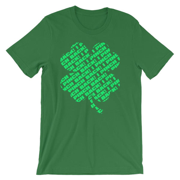 Fun shirt to wear to work on St Patrick's Day that has a green four leaf clover made up of the words I Pinch Back - Unisex forest green colored t-shirt