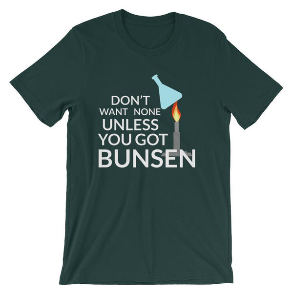 Funny Science Teacher Shirt - Don't Want None Unless You Got Bunsen