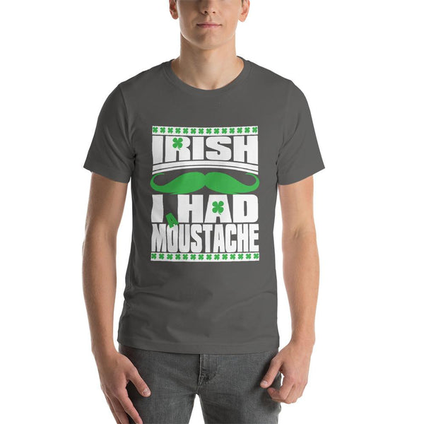 St Patricks Day shirt for men who cannot grow facial hair. It says Irish I Had a Moustache - Unisex asphalt colored shirt
