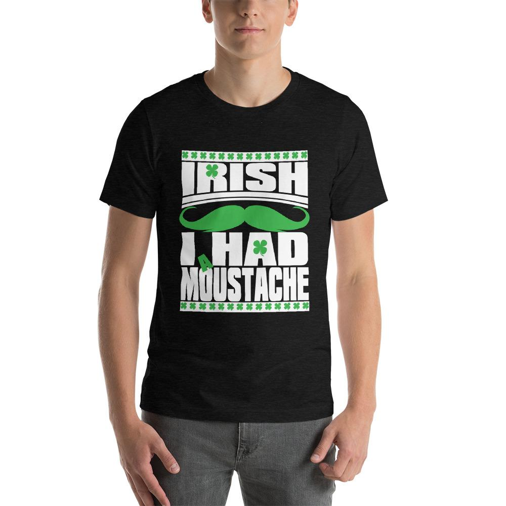 St Patricks Day shirt for men who cannot grow facial hair. It says Irish I Had a Moustache - Unisex black heather colored shirt