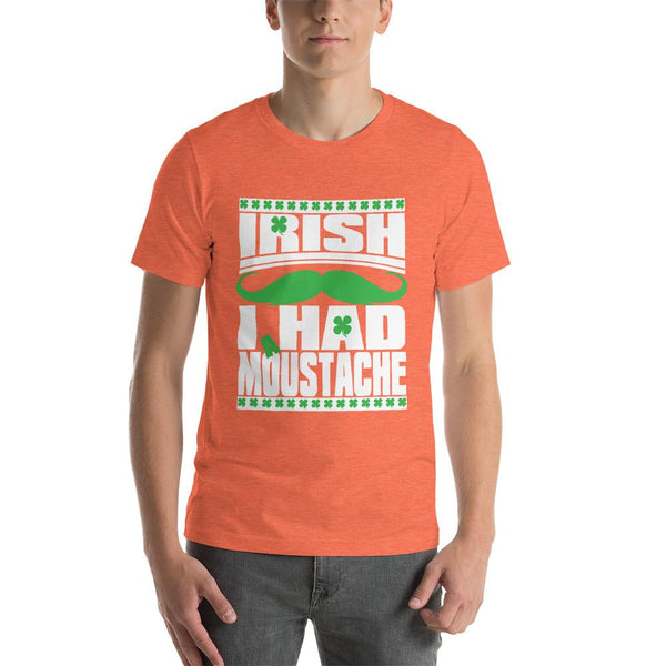 St Patricks Day shirt for men who cannot grow facial hair. It says Irish I Had a Moustache - Unisex heather orange colored shirt