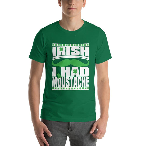 St Patricks Day shirt for men who cannot grow facial hair. It says Irish I Had a Moustache - Unisex kelly green colored shirt