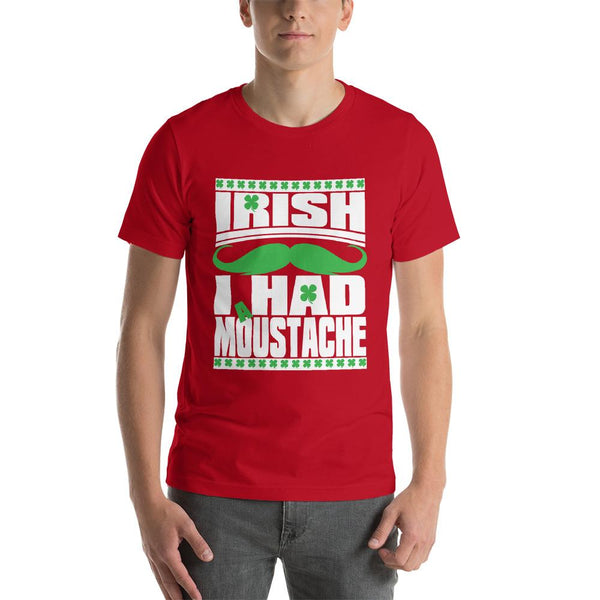 St Patricks Day shirt for men who cannot grow facial hair. It says Irish I Had a Moustache - Unisex red colored shirt