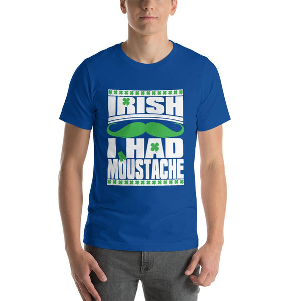St Patricks Day shirt for men who cannot grow facial hair. It says Irish I Had a Moustache - Unisex true royal blue colored shirt