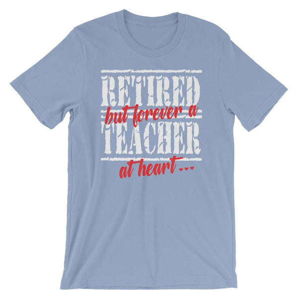 Gift T-shirt for Retired Teachers - Forever a Teacher at Heart-Faculty Loungers