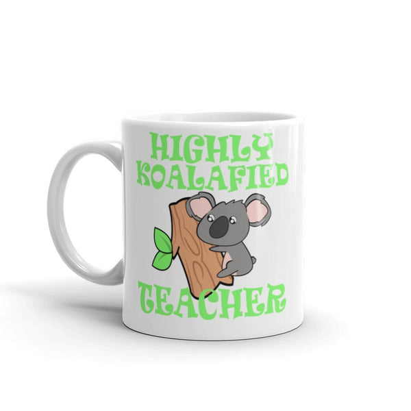 Highly Koalafied Teacher Mug - Cute Teacher Gift Idea