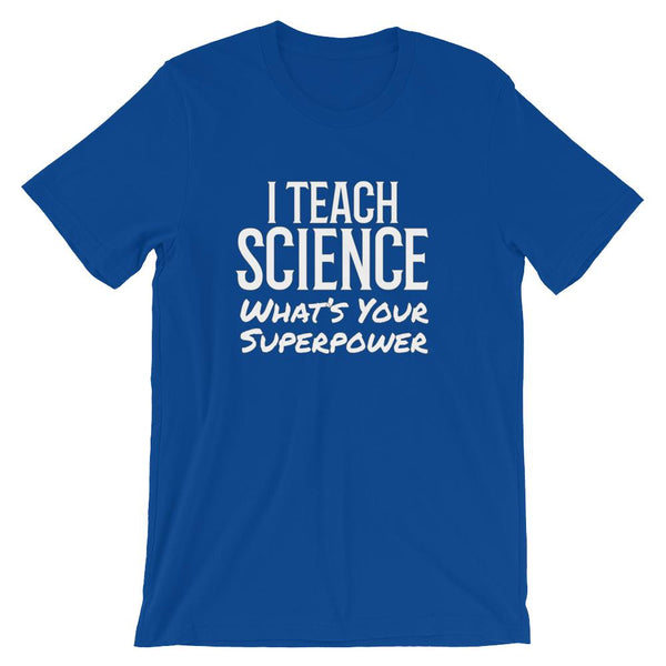 I Teach Science What's Your Superpower Tee Shirt