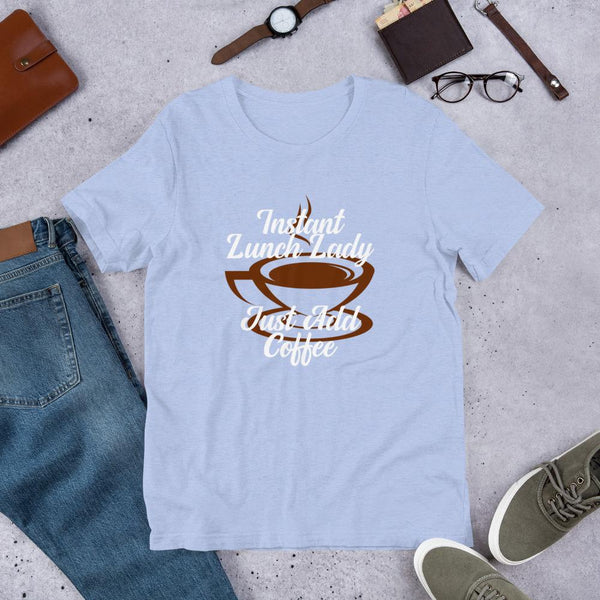 Instant Lunch Lady Just Add Coffee Shirt-Faculty Loungers