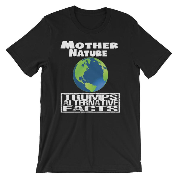 Mother Nature Trumps Alternative Facts - Earth Day Shirt-Faculty Loungers