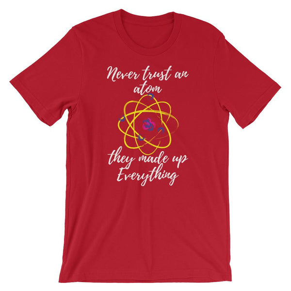 Never Trust an Atom Punny Science Shirt-Faculty Loungers