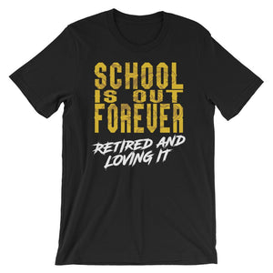 School's Out Forever - Retired and Loving It Shirt-Faculty Loungers