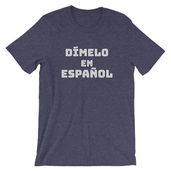 Spanish Teacher Shirt - Dímelo en Español-Tee Shirt-Faculty Loungers Gifts for Teachers
