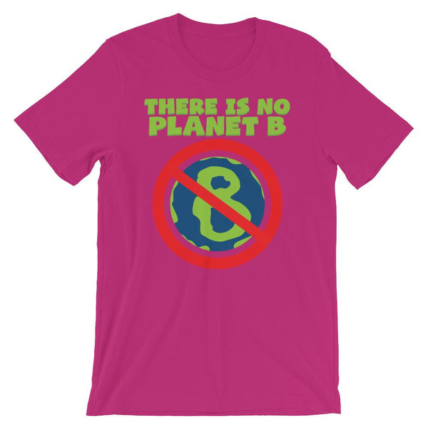 There Is No Planet B - Earth Day Shirt