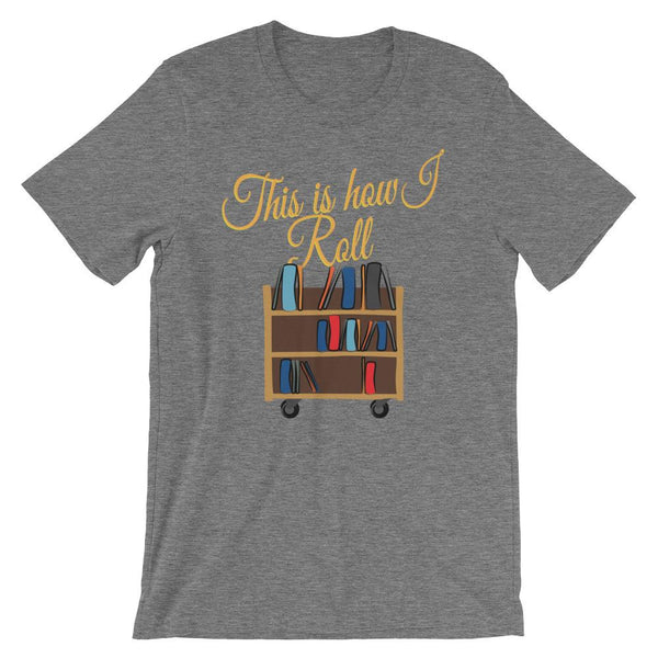 This is How I Roll Shirt for English Teachers or Librarians-Faculty Loungers