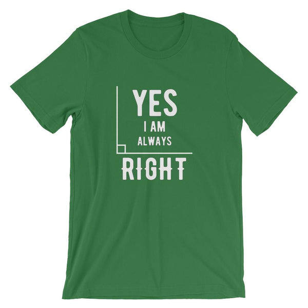 Yes I Am Always Right (Angle) Short-Sleeve Unisex T-Shirt-Faculty Loungers