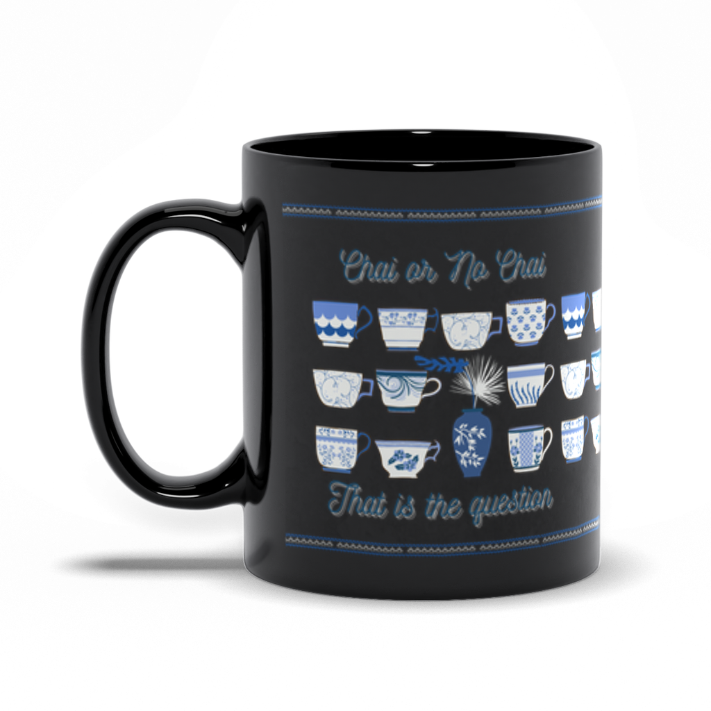Chai or No Chai That is the Question Black Mug