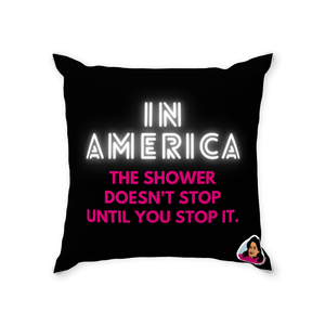 In America the Shower Doesn't Stop Until You Stop It Throw Pillow (Zarna Collection)