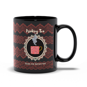 Drinking Tea - Gives me Sereni Tea Black Mug