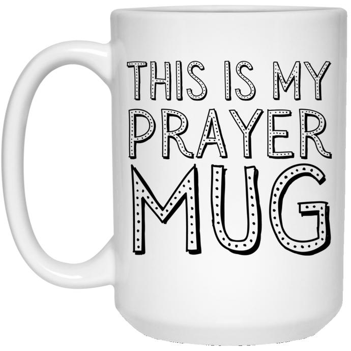 This is My Prayer Mug (15 oz)