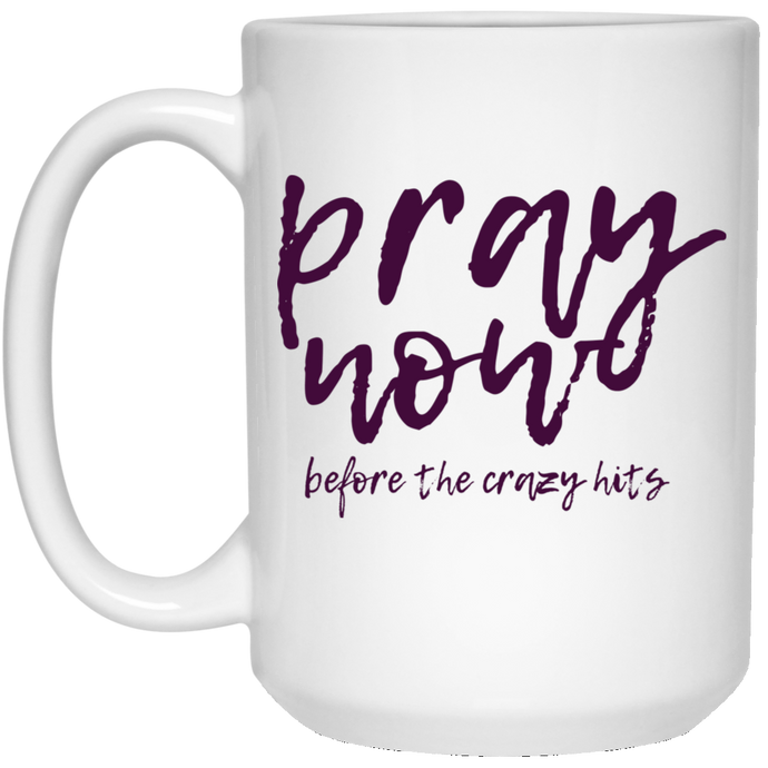 Pray Now 15 oz. White Mug