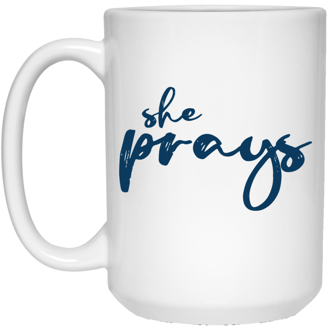 She Prays 15 oz. White Mug