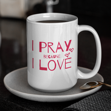 """I Pray Because I Love"" Mug"