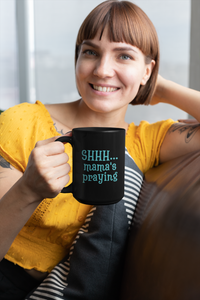 SHHH...Mama's Praying Mug (Black - 15 oz)