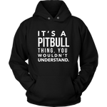 It's a Pitbull Thing - Unisex Hoodie