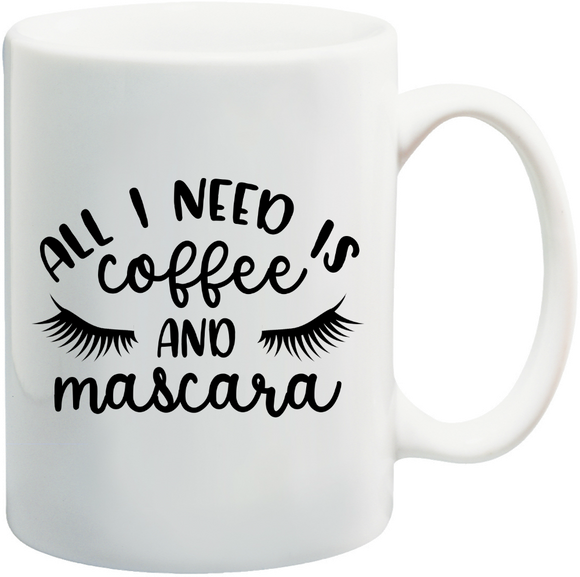 All I Need Is Coffee And Mascara Mug
