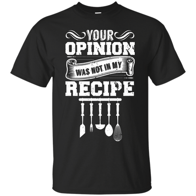Your opinion was not in my recipe T-Shirt