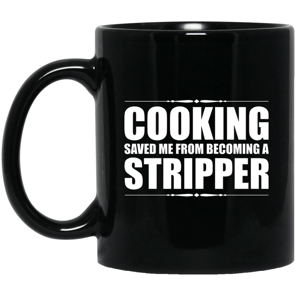 Cooking saved me from becoming a stripper Black Mug