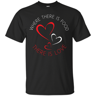 Where there is food there is Love T-Shirt