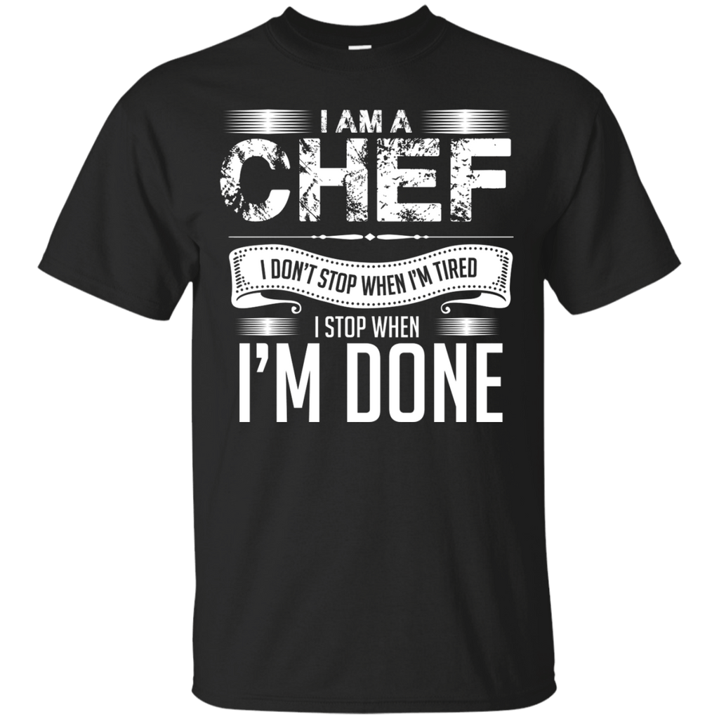 Chef Don't Stop until the work is done T-Shirt