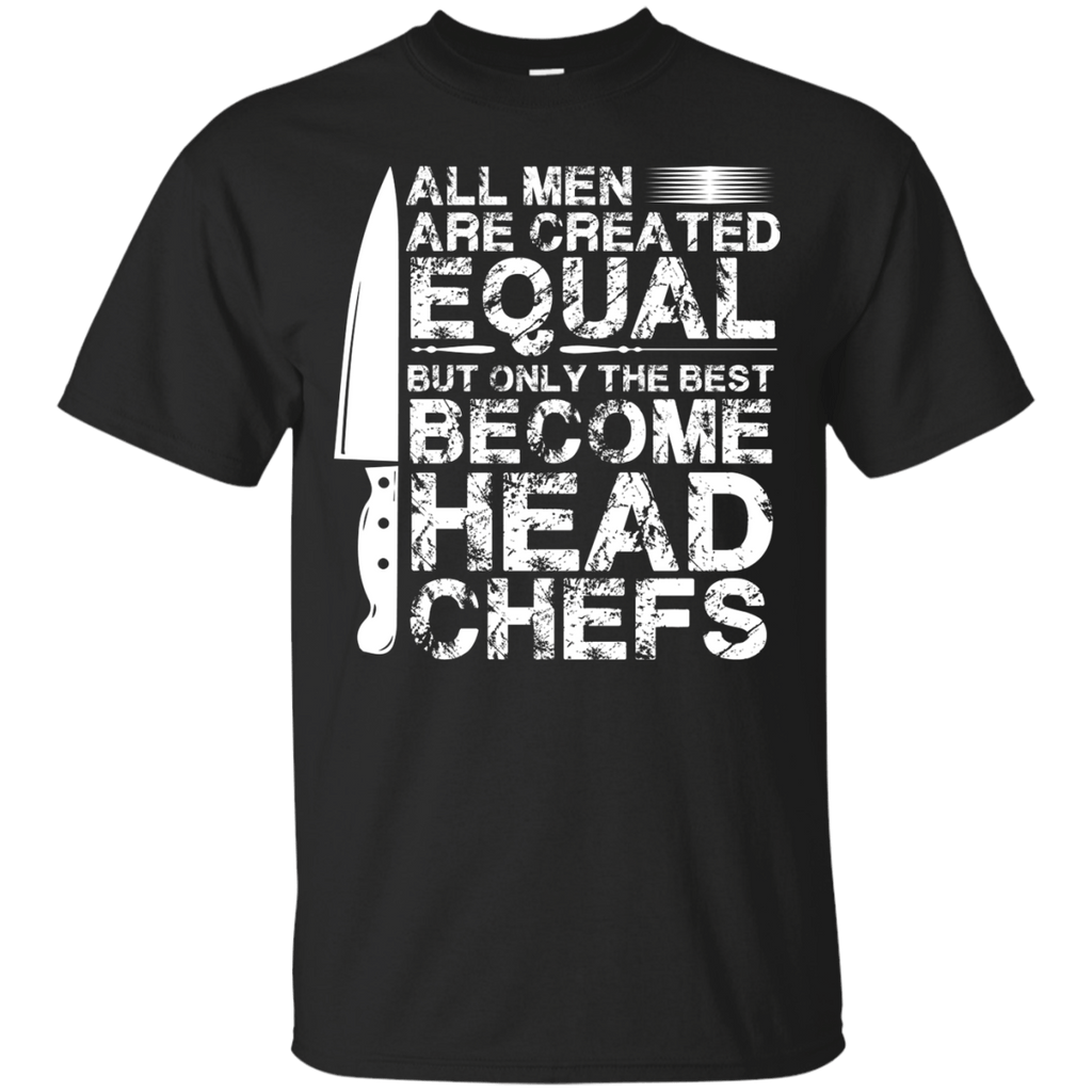 Head Chefs All men are created equal T-Shirt