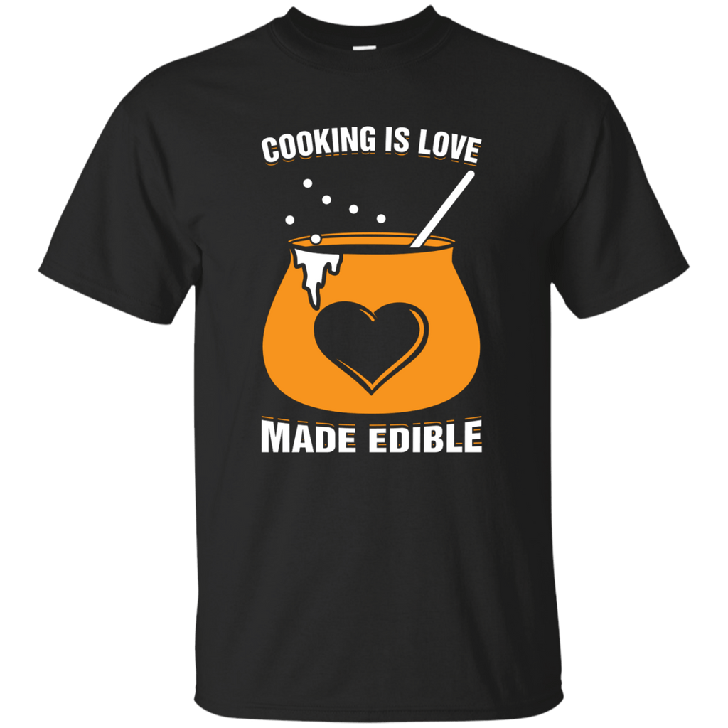 Cooking is love made edible T-Shirt