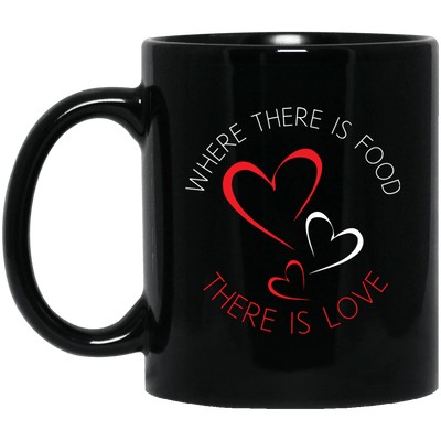 Where there is food there is Love Black Mug