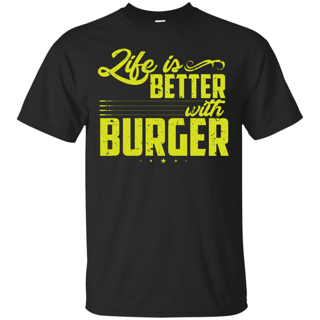 Life is better with Burger T-Shirt