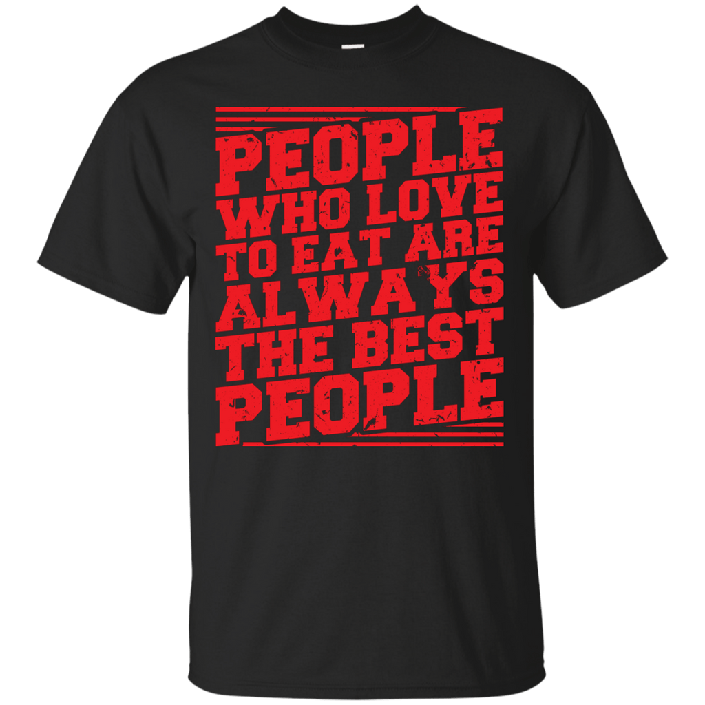People who love to eat are always the Best People T-Shirt
