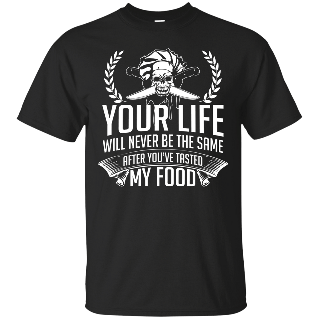 Your Life will never be the same after You've tested my food T-Shirt