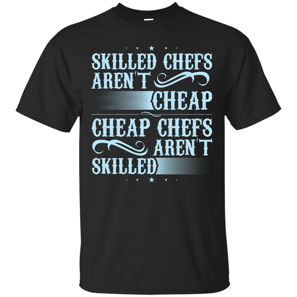 Skilled Chefs aren't cheap T-Shirt