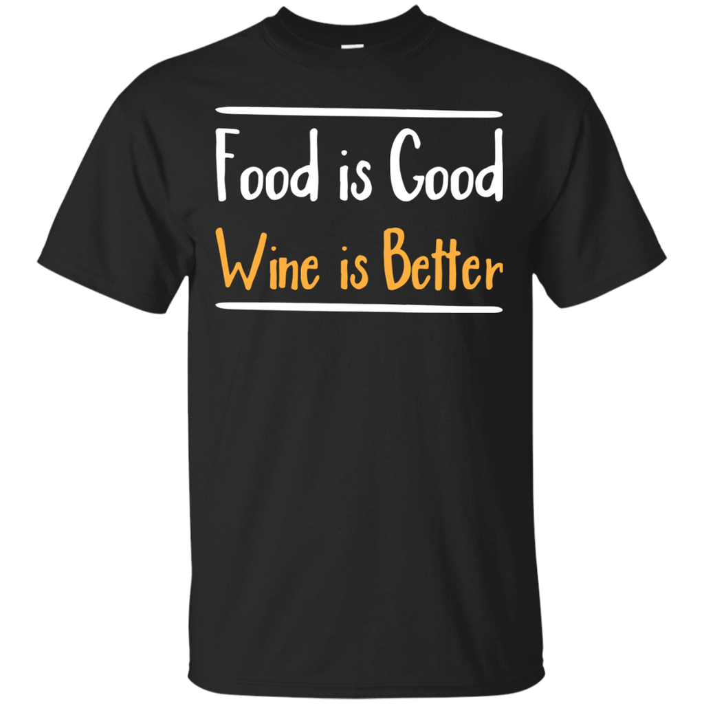 Food is good wine is better T-Shirt