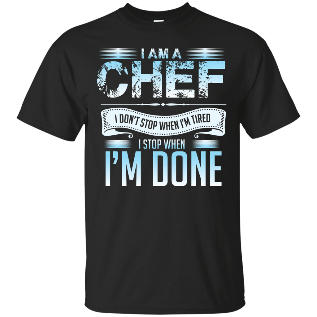 Chef I Don't Stop Until I'm Done T-Shirt