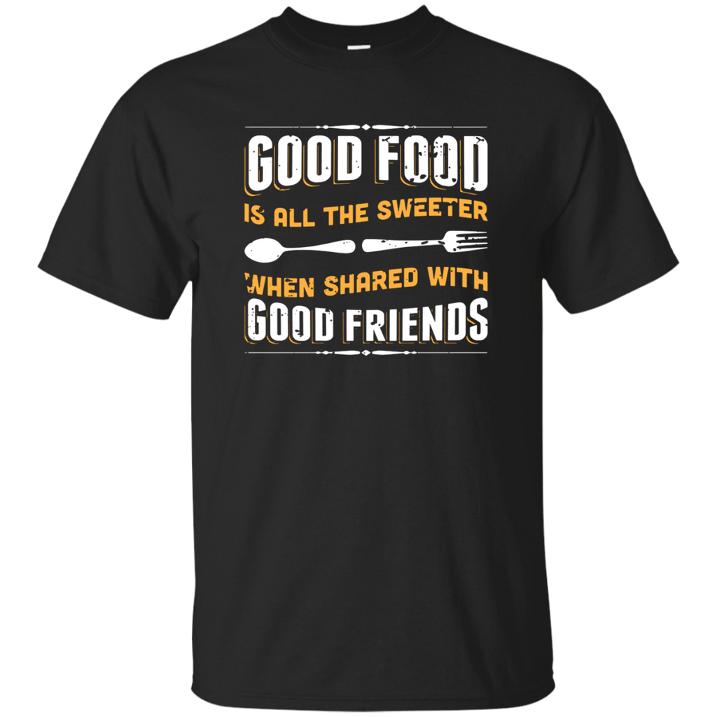 Good food is all the better shared with good friends T-Shirt