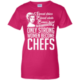 Strong women become Chefs Ladies T-Shirt