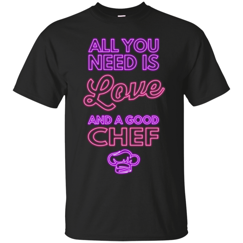 All you Need is Love and a Good Chef T-Shirt