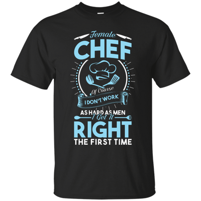 Female Chef gets it right First Time T-Shirt