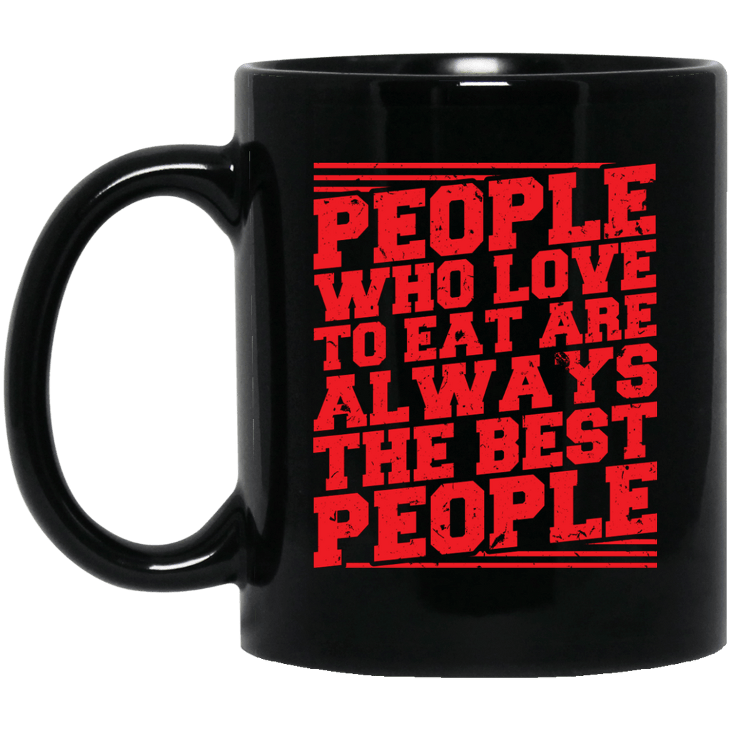 People who love to eat are always the Best People Black Mug
